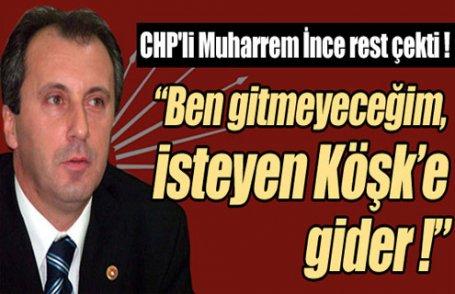CHP'li İnce'den Köşk resti !