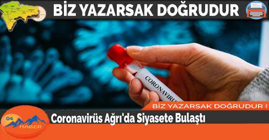 Coronavirüs Ağrı'da Siyasete Bulaştı