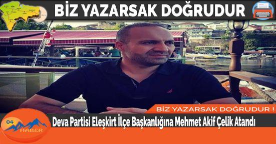 Deva Partisi Eleşkirt İlçe Başkanlığına Mehmet Akif Çelik Atandı
