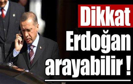 Dikkat Erdoğan arayabilir !