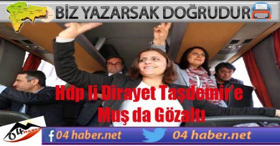 Dirayet Taşdemir Muş da Gözaltına Alındı