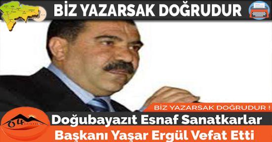 Doğubayazıt Esnaf Sanatkarlar Başkanı Yaşar Ergül Vefat Etti