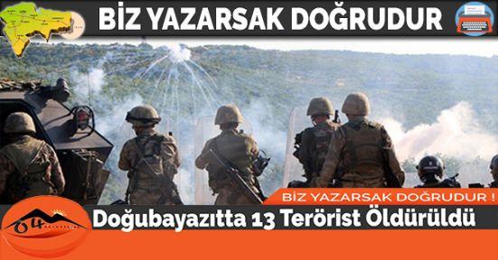 Doğubayazıtta 13 Terörist Öldürüldü