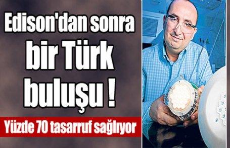 Edison'dan sonra bir Türk buluşu !