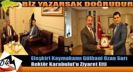 Eleşkirt Kaymakamı Gülhani Ozan SARI Rektör KARABULUT'U Ziyaret Etti