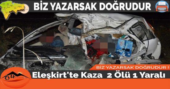 Eleşkirt'te Kaza 2 Ölü 1 Yaralı