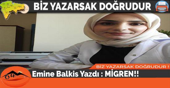 Emine Balkis Yazdı : MİGREN!!
