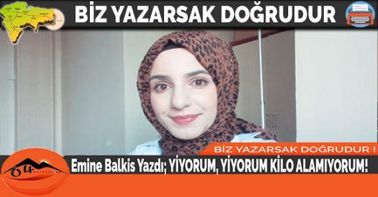 Emine Balkis Yazdı; YİYORUM, YİYORUM KİLO ALAMIYORUM!