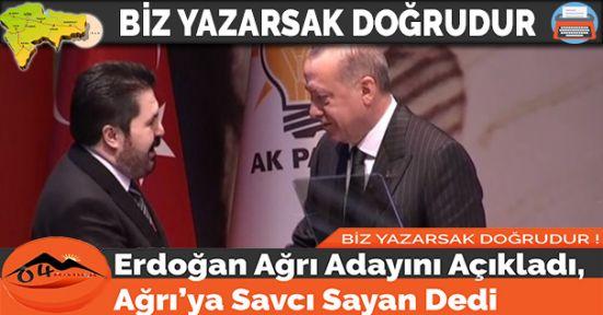 Erdoğan Ağrı Adayını Açıkladı, Ağrı'ya Savcı Sayan Dedi