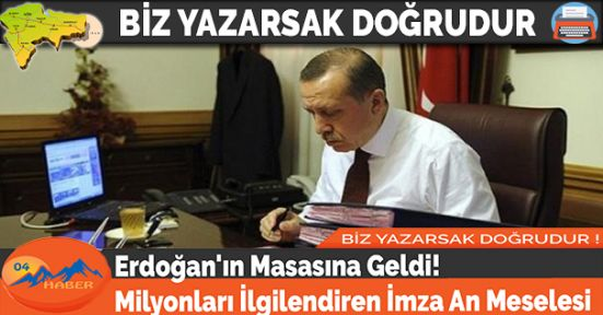 Erdoğan'ın Masasına Geldi! Milyonları İlgilendiren İmza An Meselesi