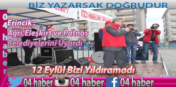 Erincik Ağrı,Eleşkirt ve Patnos Belediyelerini Uyardı