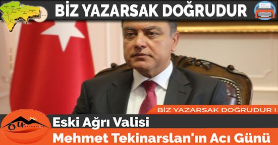 Eski Ağrı Valisi Mehmet Tekinarslan'ın Acı Günü
