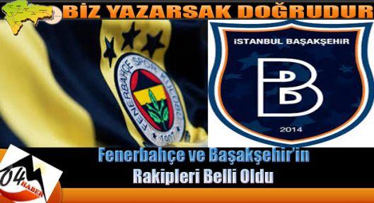 Fenerbahçe ve Başakşehir'in Rakipleri Belli Oldu