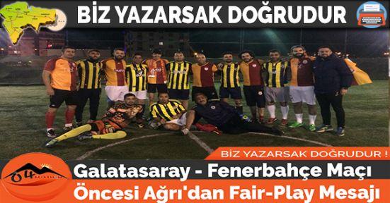 Galatasaray - Fenerbahçe Maçı Öncesi Ağrı'dan Fair-Play Mesajı