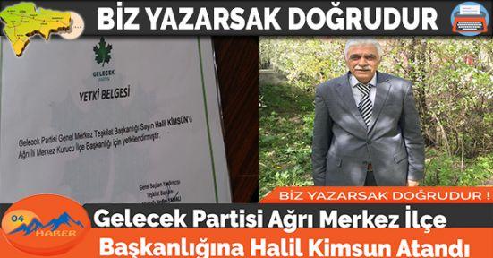 Gelecek Partisi Ağrı Merkez İlçe Başkanlığına Halil Kimsun Atandı