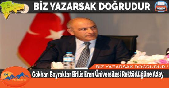 Gökhan Bayraktar Bitlis Eren Üniversitesi Rektörlüğüne Aday