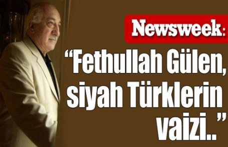 """""""Gülen, siyah Türklerin vaizi.."""""""