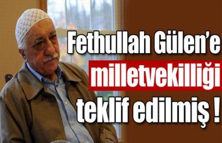 Gülen'e milletvekilliği teklifi !