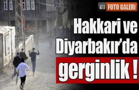 Hakkari ve Diyarbakır'da gerginlik !