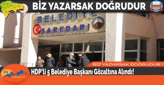 HDP'li 5 Belediye Başkanı Gözaltına Alındı!