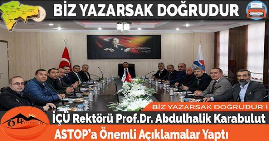 İÇÜ Rektörü Prof.Dr. Abdulhalik Karabulut, ASTOP'a Önemli Açıklamalar Yaptı