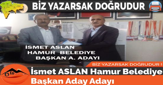 İSMET ASLAN HAMUR BELEDiYE BAŞKAN A.ADAYI