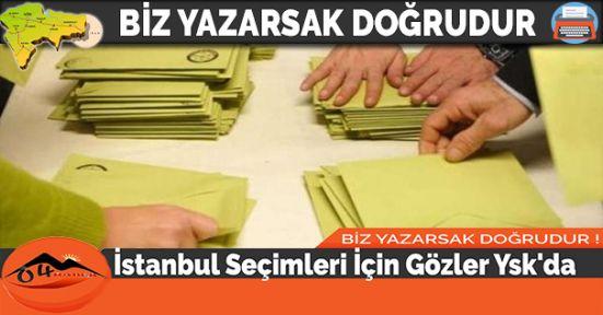 İstanbul Seçimleri İçin Gözler Ysk'da