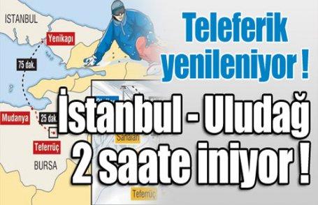 İstanbul - Uludağ 2 saate iniyor !