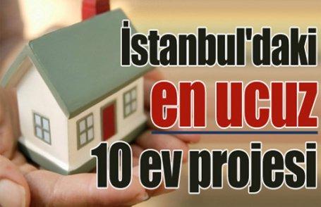 İstanbul'daki en ucuz 10 ev projesi
