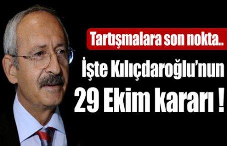 İşte Kılıçdaroğlu'nun 29 Ekim kararı