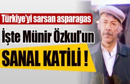 İşte Münir Özkul'un 'Sanal katili' !