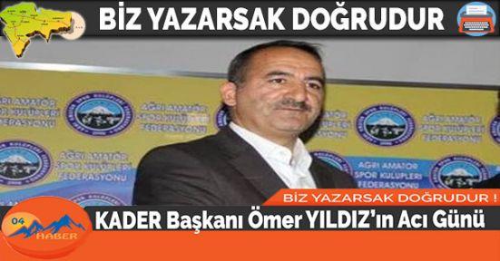 KADER Başkanı Ömer YILDIZ'ın Acı Günü