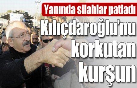 Kılıçdaroğlu'nu korkutan kurşun