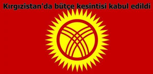 Kırgızistan'da bütçe kesintisi kabul edildi