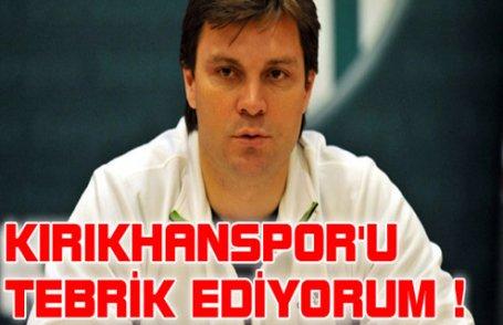 ''Kırıkhanspor'u tebrik ediyorum !''