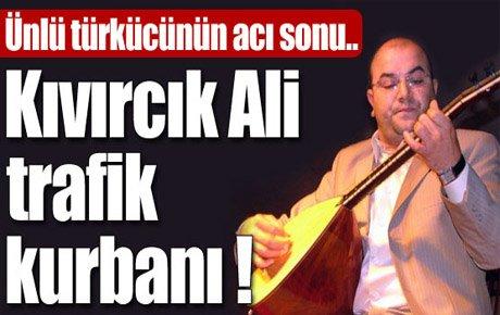 Kıvırcık Ali trafik kazasında öldü