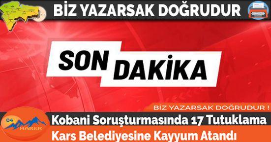 Kobani Soruşturmasında 17 Tutuklama Kars Belediyesine Kayyum Atandı