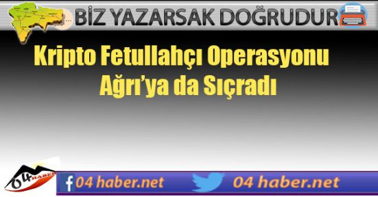 Kripto Fetocu Operasyonu Ağrı'ya Sıçradı