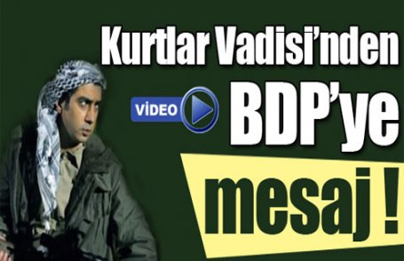 Kurtlar Vadisi'nden BDP'ye mesaj