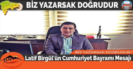 Latif Birgül'ün Cumhuriyet Bayramı Mesajı