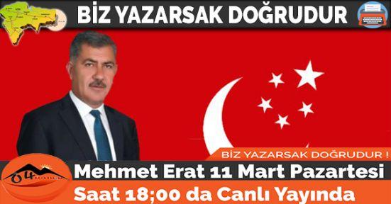 Mehmet Erat 11 Mart Pazartesi Saat 18;00 da Canlı Yayında