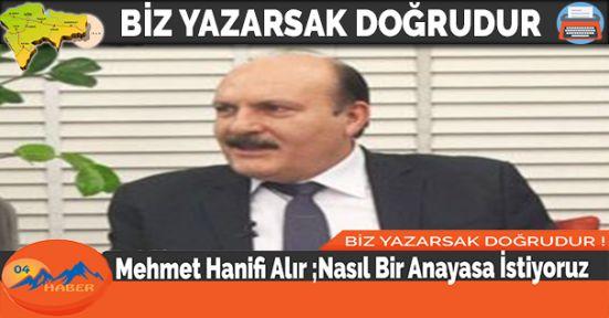 Mehmet Hanifi Alır ;Nasıl Bir Anayasa İstiyoruz