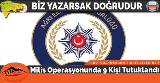 Milis Operasyonunda 9 Kişi Tutuklandı