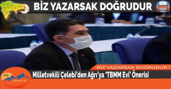 Milletvekili Çelebi'den Ağrı'ya 'TBMM Evi' Önerisi