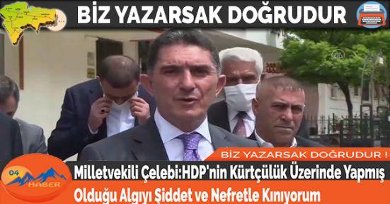 Milletvekili Çelebi:HDP'nin Kürtçülük Üzerinde Yapmış Olduğu Algıyı Şiddet ve Nefretle Kınıyorum