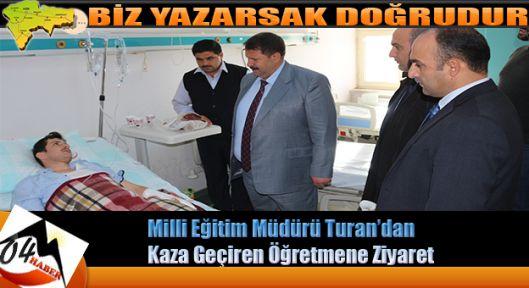 Milli Eğitim Müdürü Turan'dan Kaza Geçiren Öğretmene Ziyaret
