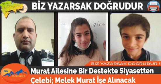 Murat Ailesine Bir Destekte Siyasetten Çelebi; Melek Murat İşe Alınacak
