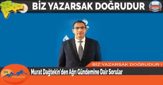 Murat Dağtekin'den Ağrı Gündemine Dair Sorular