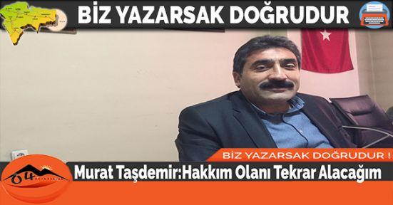 Murat Taşdemir:Hakkım Olanı Tekrar Alacağım