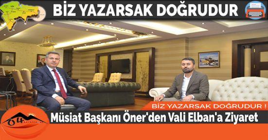 Müsiat Başkanı Öner'den Vali Elban'a Ziyaret